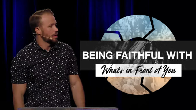 Being Faithful with What's in Front of You